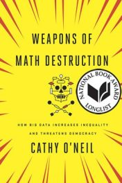 Weapons of Math Destruction: How Big Data Increases Inequality and Threatens Democracy, by Cathy O'Neil book cover