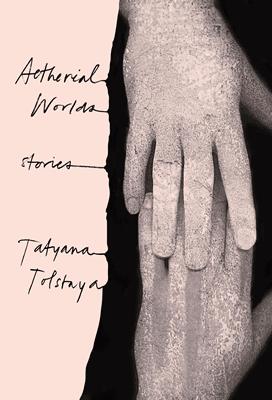 Aetherial Worlds by Tatyana Tolstaya
