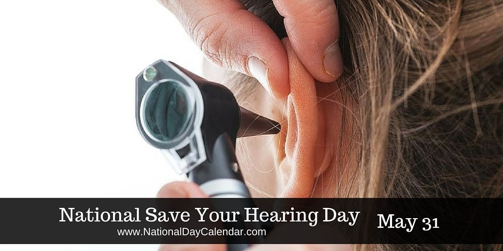 National Save Your Hearing Day May 31