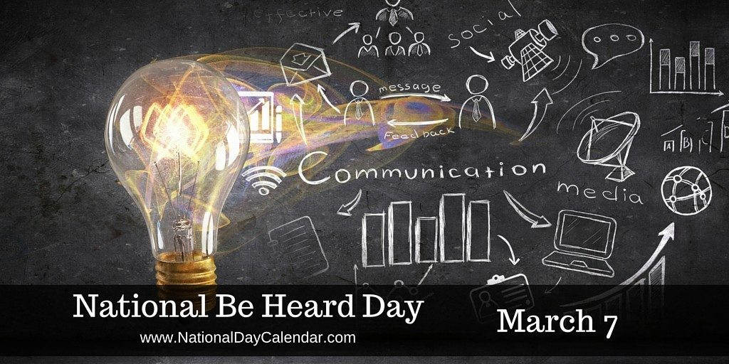 National Be Heard Day - March 7