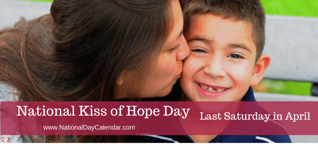 National Kiss of Hope Day - Last Saturday in April