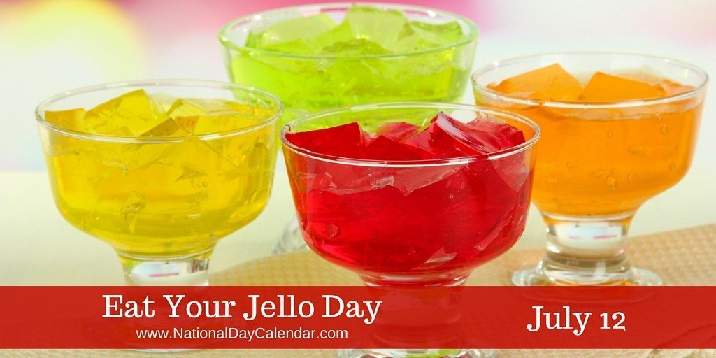 Eat Your Jello Day - July 12