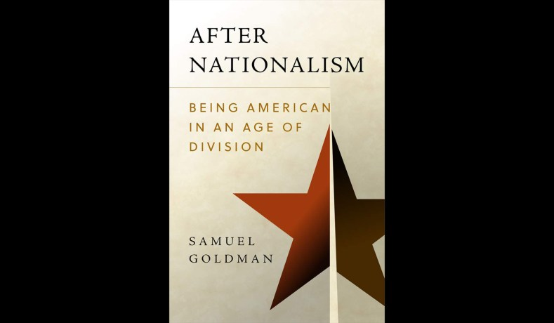 Book Review: 'After Nationalism: Being American in an Age of Division' by Samuel Goldman