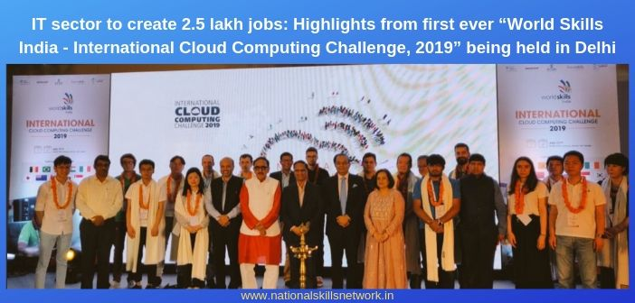 """IT sector to create 2.5 lakh jobs_ Highlight from first ever """"World Skills India - International Cloud Computing Challenge, 2019"""""""