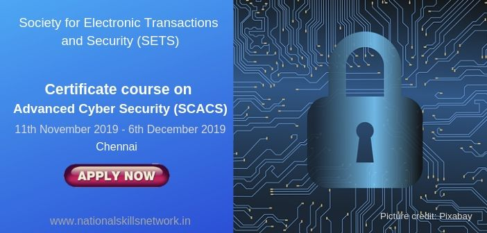 Society for Electronic Transactions and Security (SETS) Certificate course on Advanced Cyber Security (SCACS)
