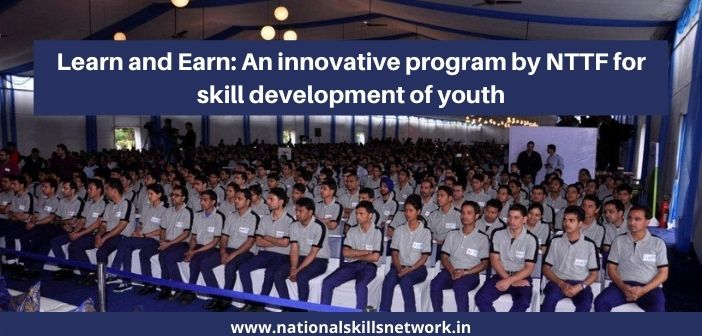 Learn and Earn: An innovative program by NTTF for skill development of youth