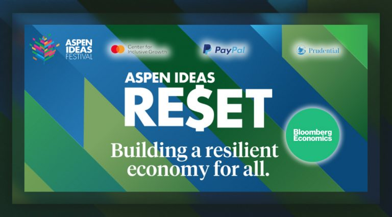 What I Learned at the Aspen Ideas RE$ET Festival Sponsored by Mastercard, PayPal, and Prudential in Partnership with Bloomberg