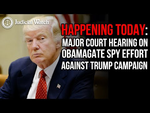 HAPPENING TODAY: Major Court Hearing on Obamagate Spy Effort against Trump Campaign