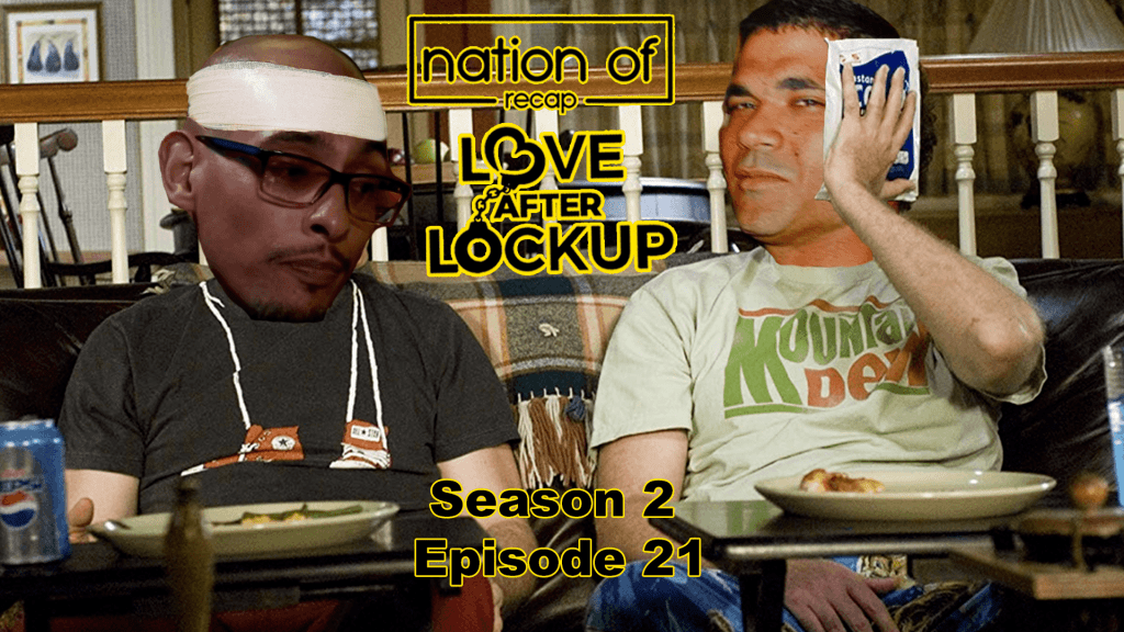 Love After Lockup Season Two Episode 21 Recap Nation Of Recap podcast