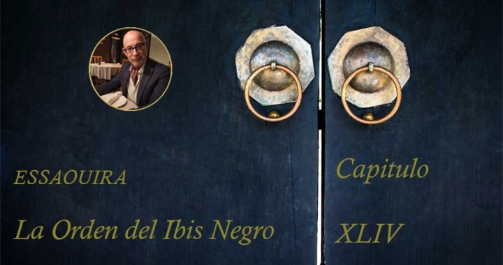 Essaouira, La Orden del Ibis Negro Capítulo XLIV