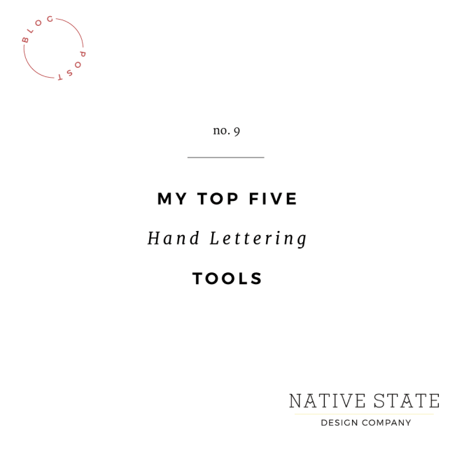 My Top Five Lettering Tools | Native State Design Co.