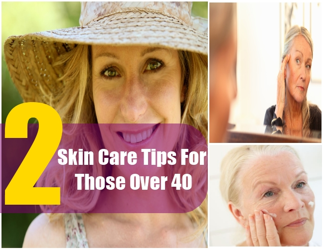 2 Skin Care Tips For Those Over 40