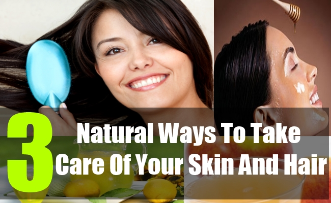 3 Natural Ways To Take Care Of Your Skin And Hair