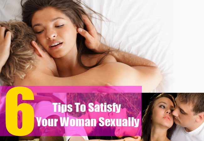 6 Tips To Satisfy Your Woman Sexually