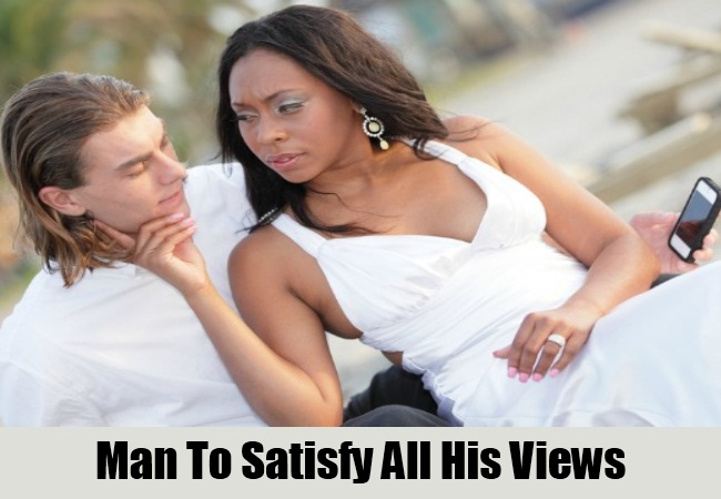 Man To Satisfy All His Views