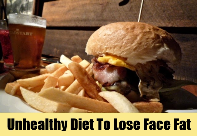 Unhealthy diet To Lose Face Fat