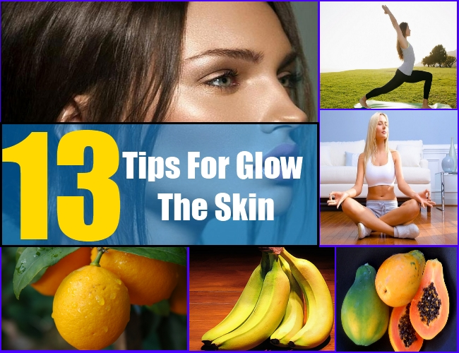 13 Tips On How To Glow The Skin