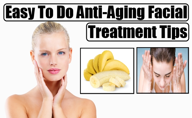 Easy To Do Anti Aging Facial Treatment Tips Anti Aging Homemade