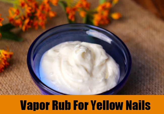 Vapor Rub For Yellow Nails