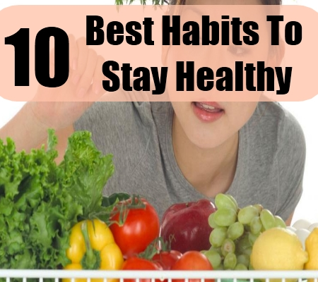 10 Excellent Habits To Stay Healthy And Fight Diseases