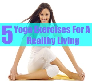Yoga Exercises For A Healthy Living