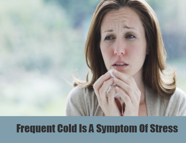 Frequent Cold Is A Symptom Of Stress