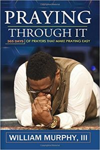 """Praying Through It"" ""Inspiration"" ""Daily Prayers"" ""Naturalbabydol"" ""William Murphy, III"" ""Bishop William Murphy III"""