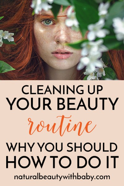 Thinking about natural beauty and skincare? Read my guide on cleaning up your beauty routine: why you should, how to do it, and what natural beauty brands you can trust. #CleanerBeauty
