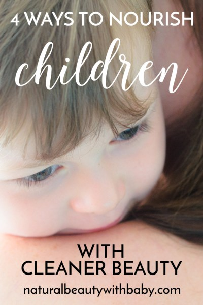 Learn about the 4 ways you can nourish your child through cleaner beauty. Bathing, massage, nappy change time, and learning about nature together are all included. Find out how!