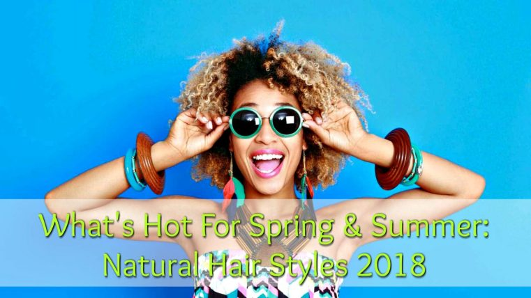 What's Hot For Spring & Summer: Natural Hair Styles 2018 (It's all about volume, cut, color and flowers this year) We have the perfect natural hair styles to rock!