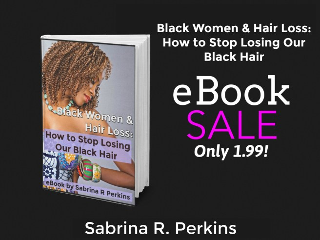 Black Women & Hair Loss: How to Stop Losing Our Black Hair. This eBook is a quick and easy tool for not just stopping hair loss for Black women, but to understand what it is and how to defeat it successfully.