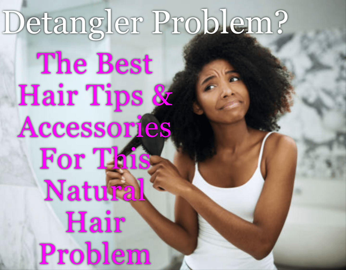 Detangler Problem? Best Hair Tips & Accessories For This Problem that far too many newbies experience. Need products, solutions and tips? We've got 'em!