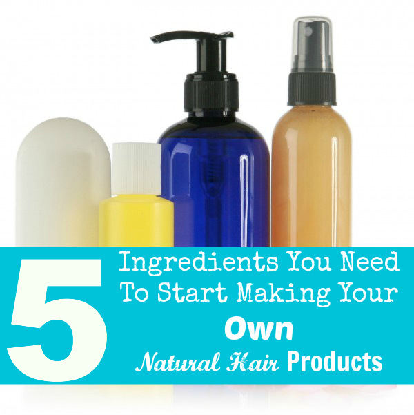 5 Ingredients You Need To Start Making Your Own Natural Hair Products