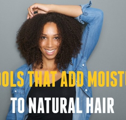 7 Tools That Add Moisture to Natural Hair