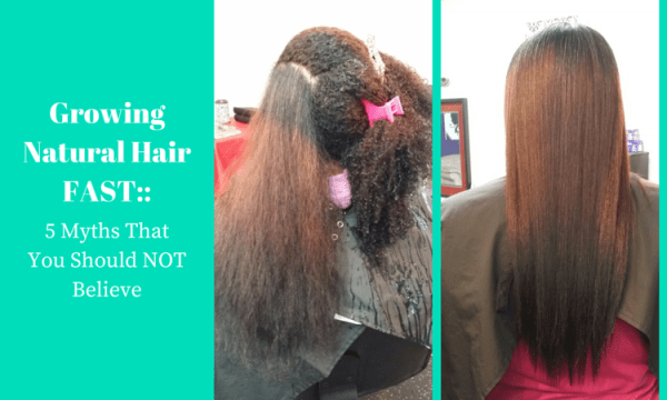GROWING NATURAL HAIR FAST: 5 MYTHS YOU SHOULD NOT BELIEVE