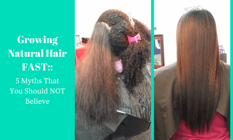 Growing Natural Hair FAST: 5 Myths That You Should NOT Believe