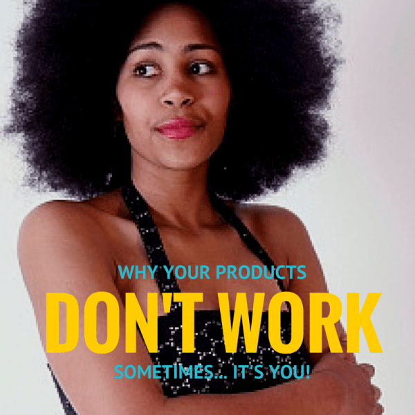 why your products don't work