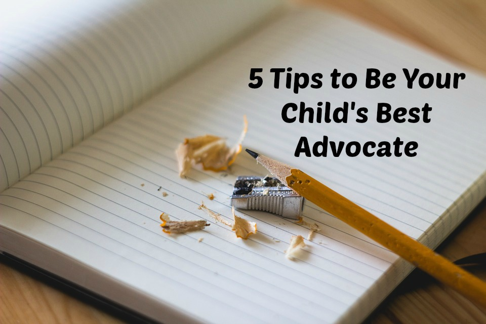 5 Tips to Be Your Child's Best Advocate