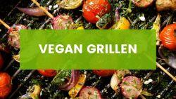 Vegan Grillen: Rezepte & Ideen für den Sommer