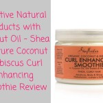 Effective Natural Products with Coconut Oil – Shea Moisture Coconut & Hibiscus Curl Enhancing Smoothie Review