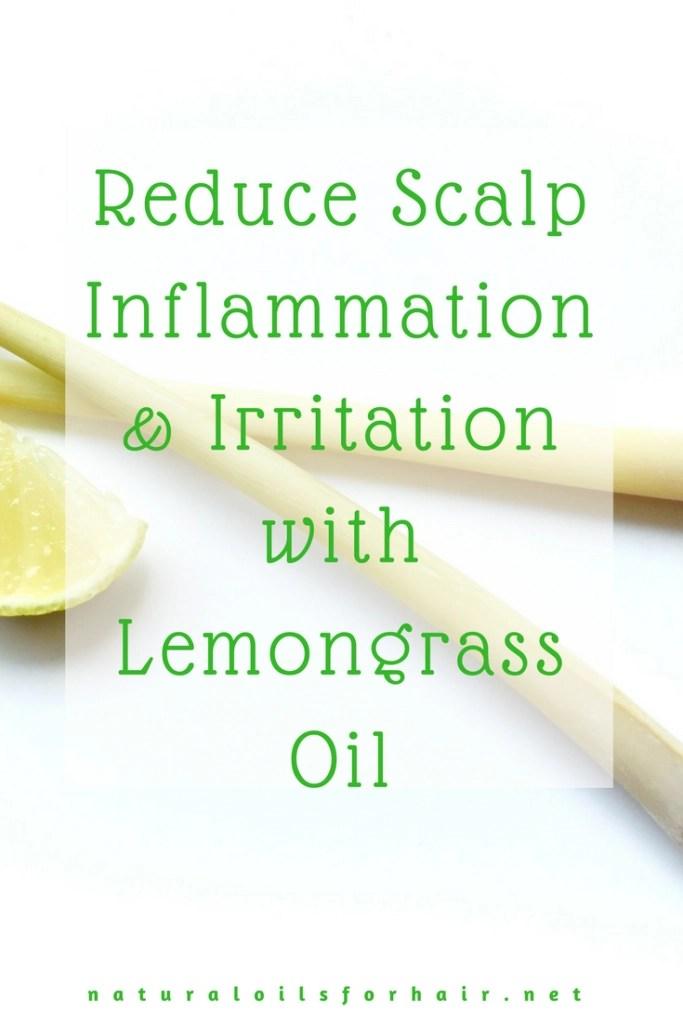 Reduce Scalp Inflammation & Irritation with Lemongrass Oil