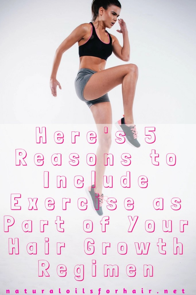 Here's 5 Reasons to Include Exercise as Part of Your Hair Growth Regimen