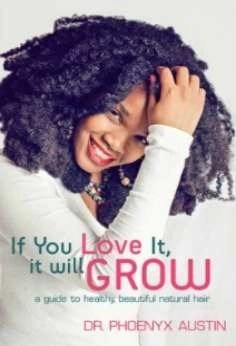 If You Love It, It Will Grow- A Guide To Healthy, Beautiful Natural Hair