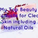 My Top Beauty Products for Clear Skin including Natural Oils