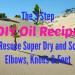 The 3 Step DIY Oil Recipe to Rescue Super Dry and Scaly Elbows, Knees & Feet