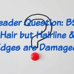 Reader Question: BSL Hair but Hairline & Edges are Damaged!