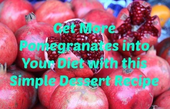 Get More Pomegranates into Your Diet with this Simple Desert Recipe