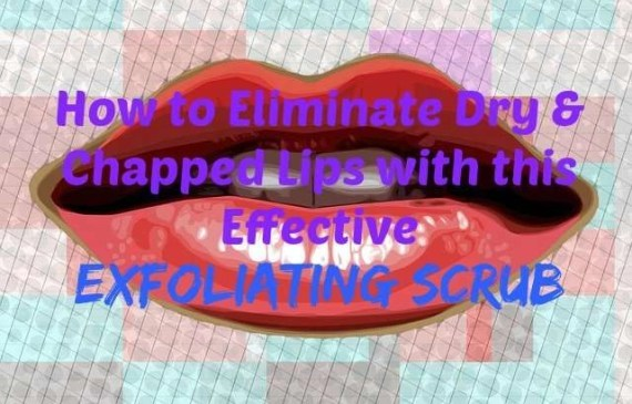 How to Eliminate Dry and Chapped Lips with this Effective Exfoliating Scrub