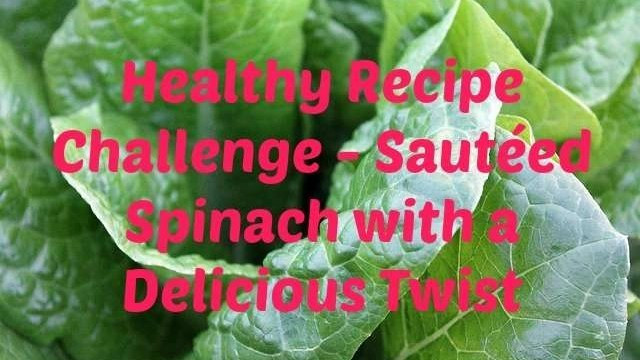 Healthy Recipe Challenge - Sautéed Spinach with a Delicious Twist