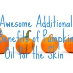 7 Awesome Additional Benefits of Pumpkin Oil for the Skin